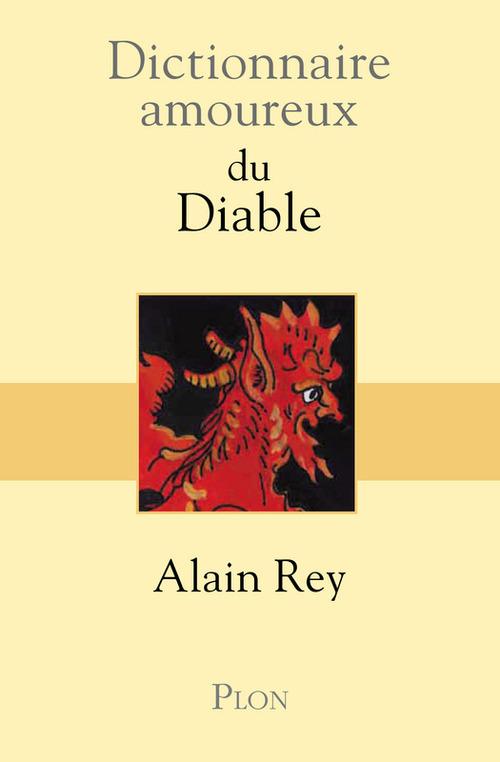 Dictionnaire amoureux du Diable  - Alain Rey