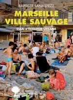 Vente Livre Numérique : Ville sauvage : Marseille  - Baptiste Lanaspeze