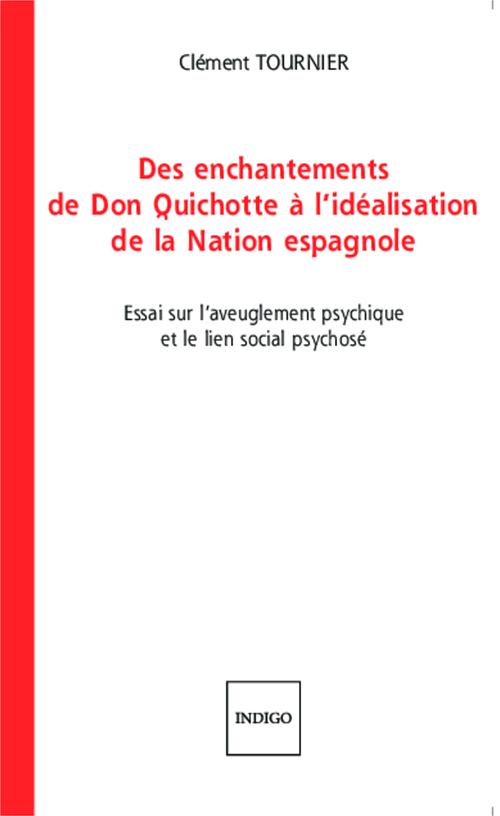 Des enchantements de don Quichotte à l'idéalisation de la nation espagnole ; essai sur l'aveuglementpsychique et le lien social psychosé