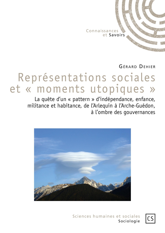 Représentations sociales et « moments utopiques » ; La quête d'un « pattern » d'indépendance, enfance, militance et habitance, de l' Arlequin à l'Arche-Guédon, à l'ombre des gouvernances