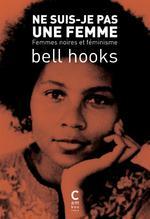 Couverture de Ne Suis-Je Pas Une Femme ? - Femmes Noires Et Feminisme
