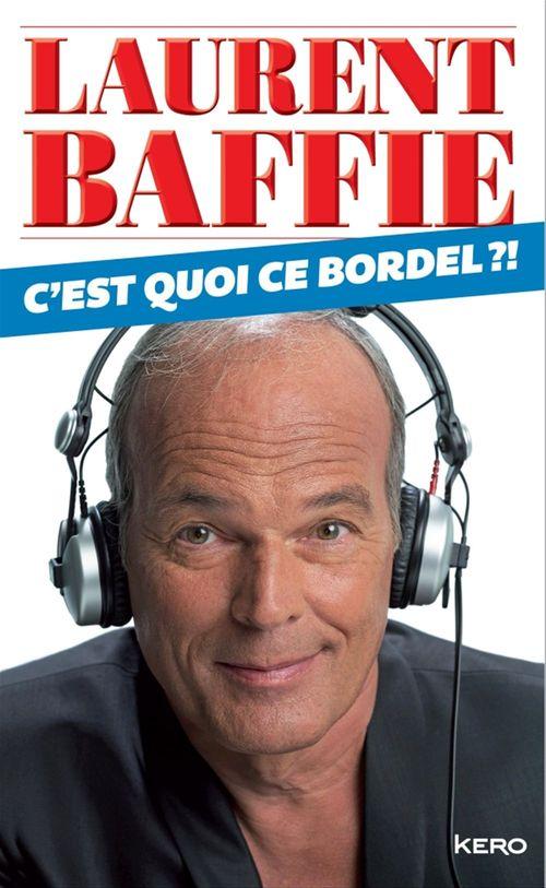 C'est quoi ce bordel?  - Laurent Baffie