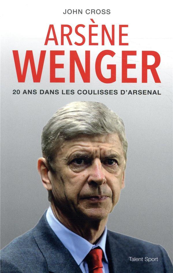 Arsène Wenger ; 20 ans dans les coulisses d'arsenal