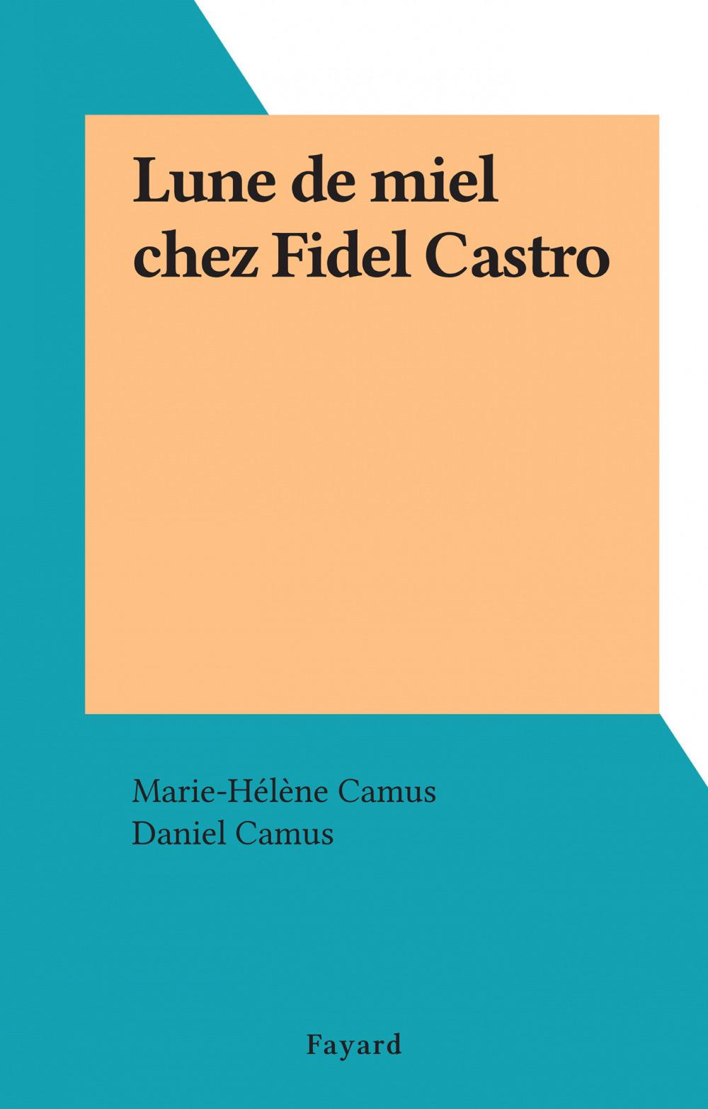 Lune de miel chez Fidel Castro  - Marie-Hélène Camus