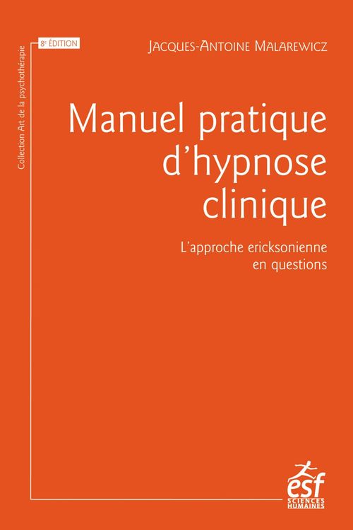 Manuel pratique d'hypnose clinique ; l'approche ericksonienne en questions
