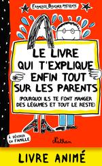 Vente Livre Numérique : Le livre qui t'explique enfin tout sur les parents ; pourquoi ils te font manger des légumes et tout le reste  - Françoize Boucher