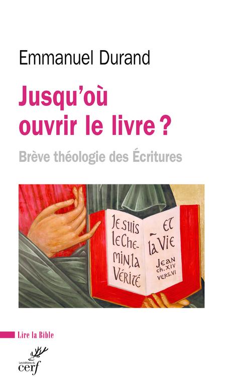 Jusqu'où ouvrir le livre ? brève théologie des Ecritures