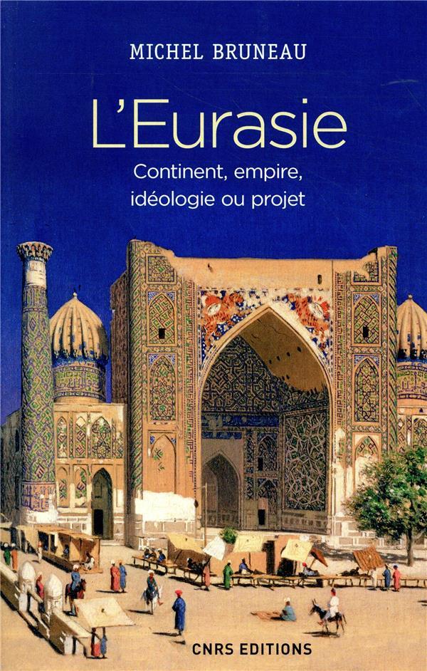 L'Eurasie ; continent, empire, idéologie ou projet
