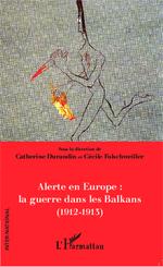 Alerte en Europe : le guerre dans les Balkans (1912-1913)  - Catherine Durandin - Cecile Folschweiller