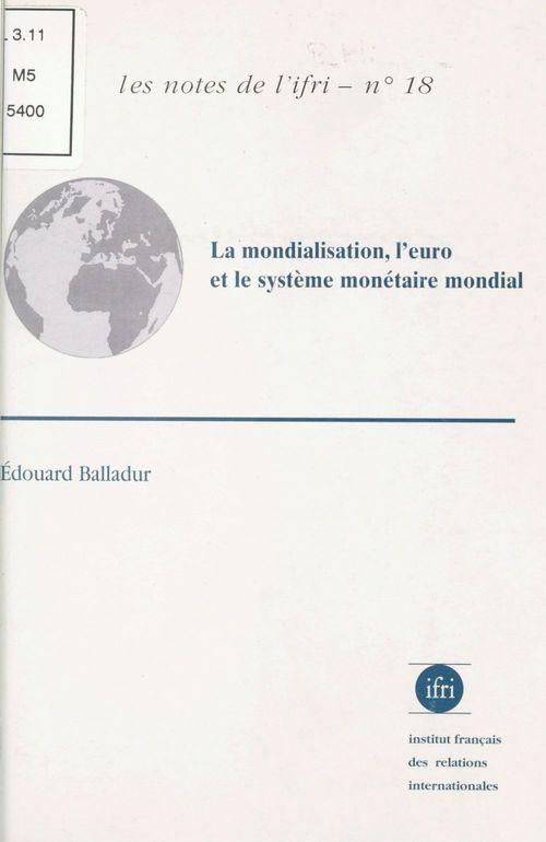 La mondialisation l'euro et le systeme monetaire ; les notes de l'ifri n.18