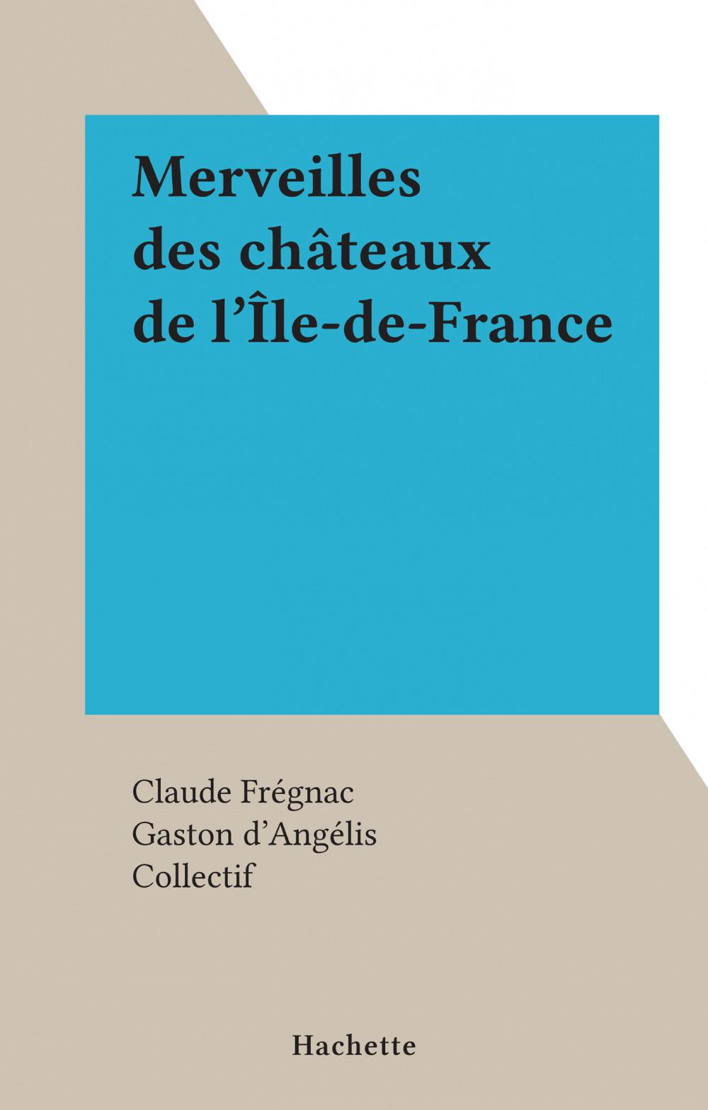 Merveilles des châteaux de l'Île-de-France