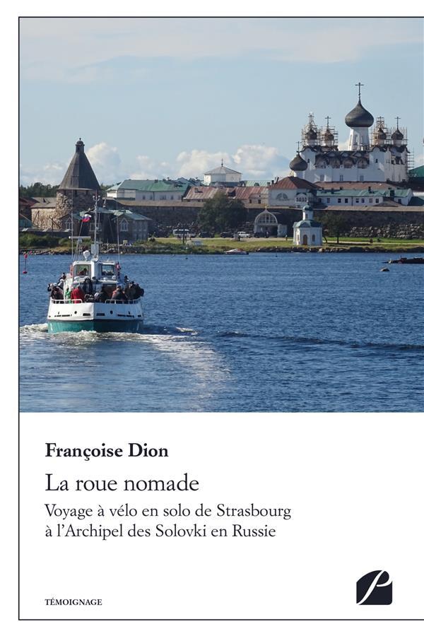 La roue nomade ; voyage à vélo en solo de Strasbourg à l'archipel des Solovki en Russie