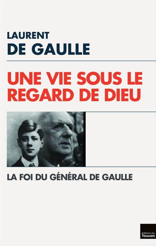 Une Vie sous le regard de Dieu  - Laurent de Gaulle
