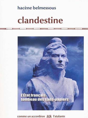 Clandestine ; l'Etat français, tombeau des sans-papiers