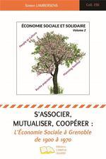 Couverture de S'associer, mutualiser, coopérer : l'économie sociale à grenoble de 1900 à 1970