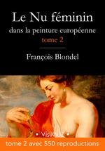 Le Nu féminin dans la peinture européenne - Tome 2  - François Blondel