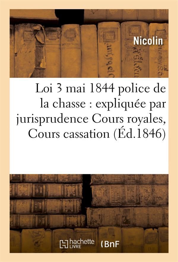 La loi du 3 mai 1844 sur la police de la chasse - expliquee par la jurisprudence des cours royales e
