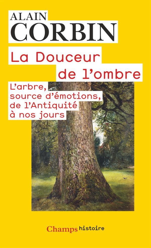 LA DOUCEUR DE L'OMBRE - L'ARBRE, SOURCE D'EMOTIONS DE L'ANTIQUITE A NOS JOURS