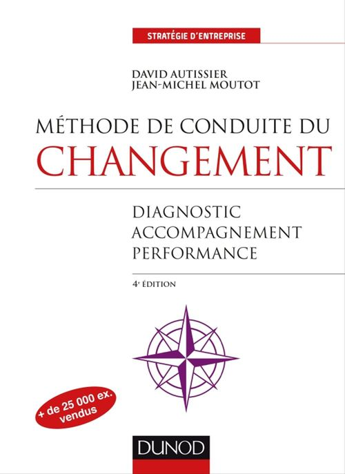 Méthode de conduite du changement ; diagnostic - accompagnement - pilotage (4e édition)