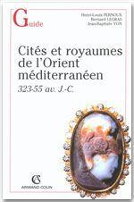 Cités et royaumes dans l'Orient hellénistique  - Bernard Legras  - Jean-Baptiste Yon  - Henri-Louis Fernoux