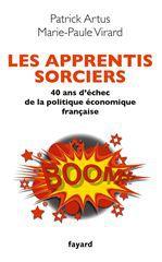 Les apprentis sorciers ; 40 ans d'échecs de la politique économique française