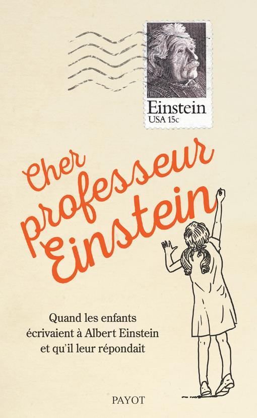 CHER PROFESSEUR EINSTEIN - QUAND LES ENFANTS ECRIVAIENT A ALBERT EINSTEIN ET QU'IL LEUR REPONDAIT