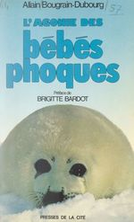 L'agonie des bébés phoques  - Allain Bougrain Dubourg