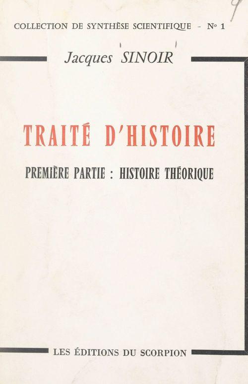 Traité d'histoire (1). Histoire théorique  - Jacques Sinoir