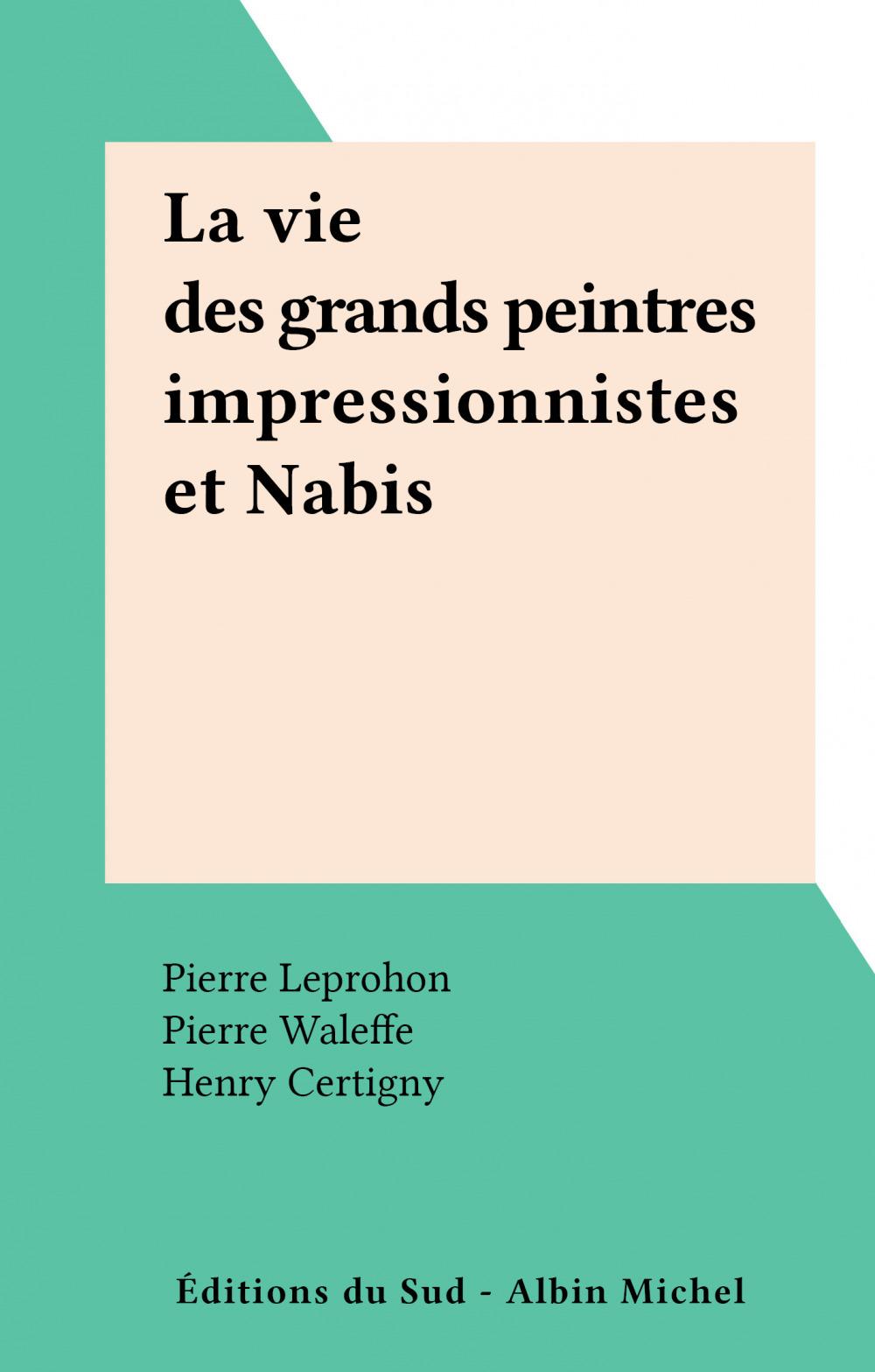 La vie des grands peintres impressionnistes et Nabis