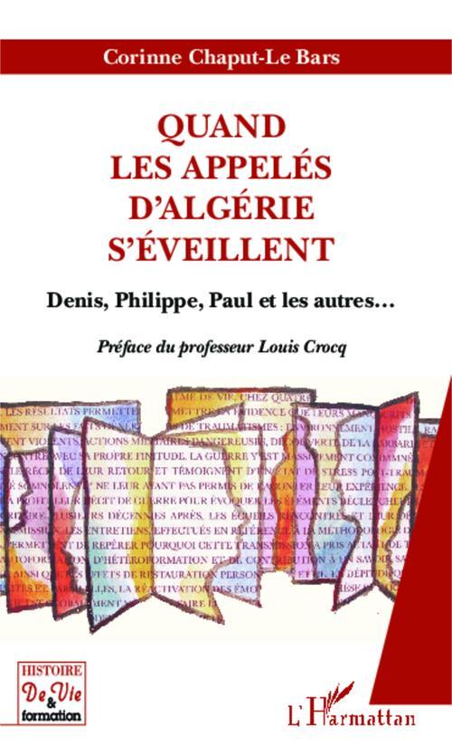 Quand les appelés d'Algerie s'éveillent ; Denis, Philippe, Paul et les autres...