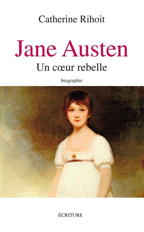 Jane Austen, entre raison et sentiments ; biographie