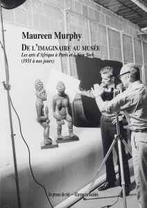 De l'imaginaire au musée ; les arts d'Aafrique à Paris et à New York (1931 à nos jours)