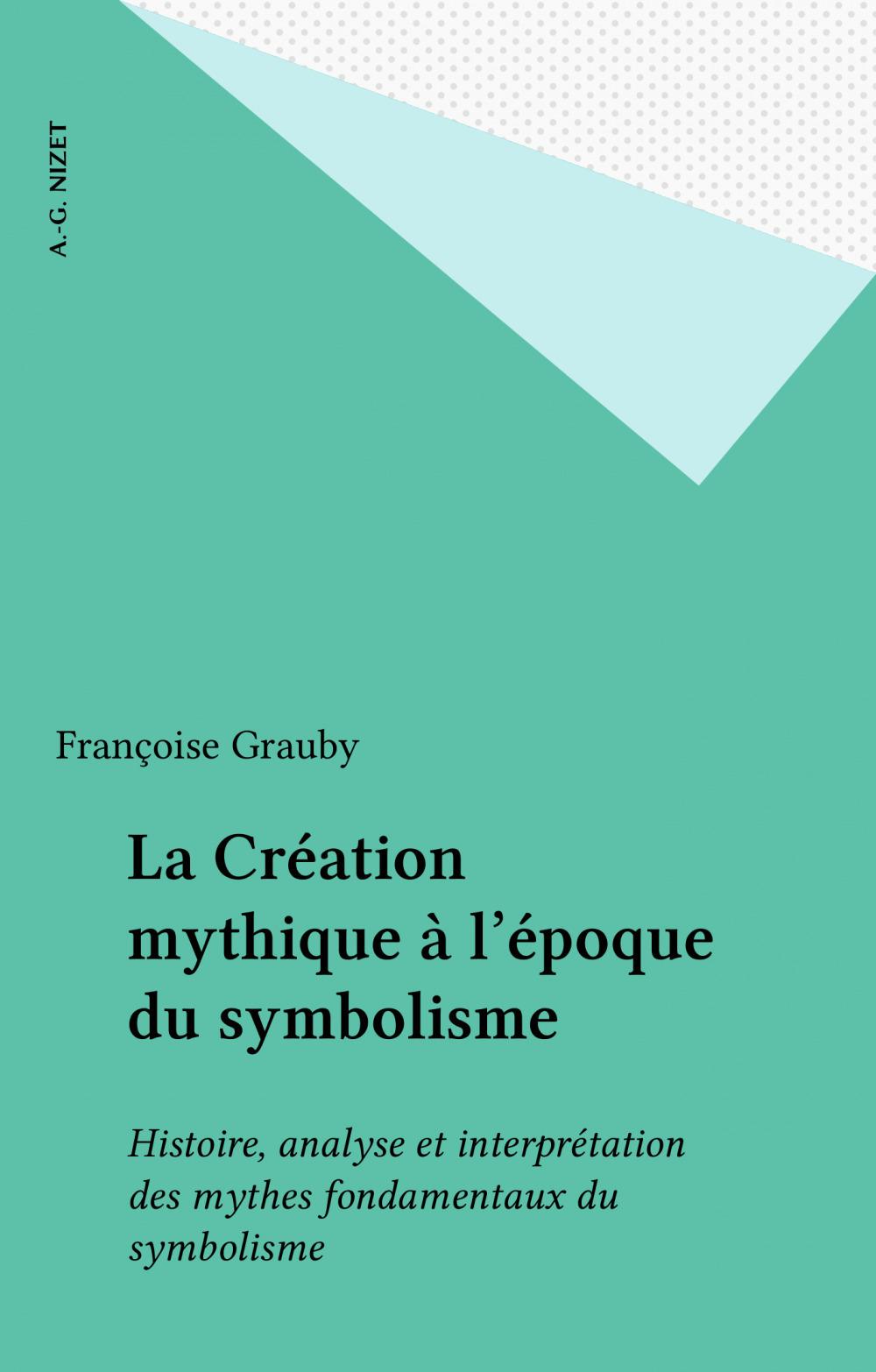 La creation mythique a l'epoque du symbolisme - histoire, analyse et interpretation des mythes fonda