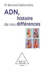 ADN, histoire de nos différences  - Bernard Sablonnière