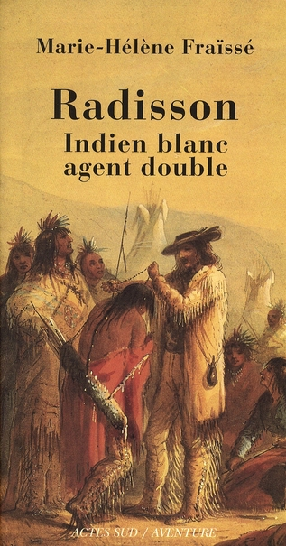 Radisson, Indien Blanc, Agent Double
