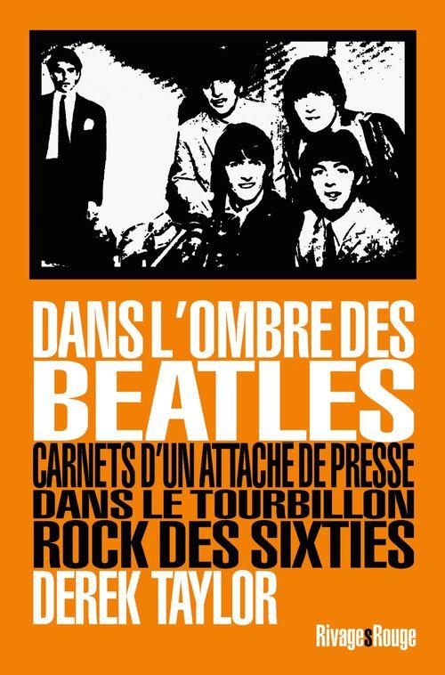 Dans l'ombre des Beatles ;  carnets d'un attaché de presse dans le tourbillon rock des sixties