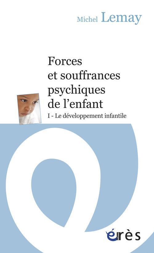 Forces et souffrances psychiques de l'enfant t.1 ; le développement infantile