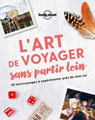 L'ART DE VOYAGER SANS PARTIR LOIN