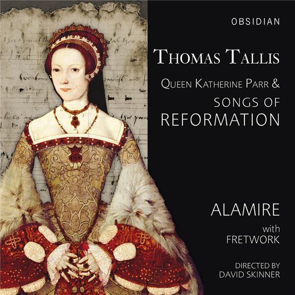 Thomas Tallis, Reine Catherine Parr & Chansons de la Réforme