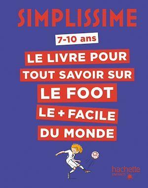 Simplissime ; le livre pour tout savoir sur le foot le + facile du monde