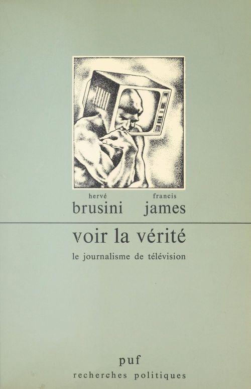 Voir la vérité ; le journalisme de télévision