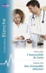 Vente EBooks : L'inaccessible Dr Costa - Une inavouable attirance (Harlequin Blanche)  - Fiona Lowe - Joanna Neil