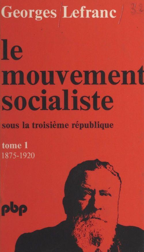 Le mouvement socialiste sous la Troisième République (1). De 1875 à 1919