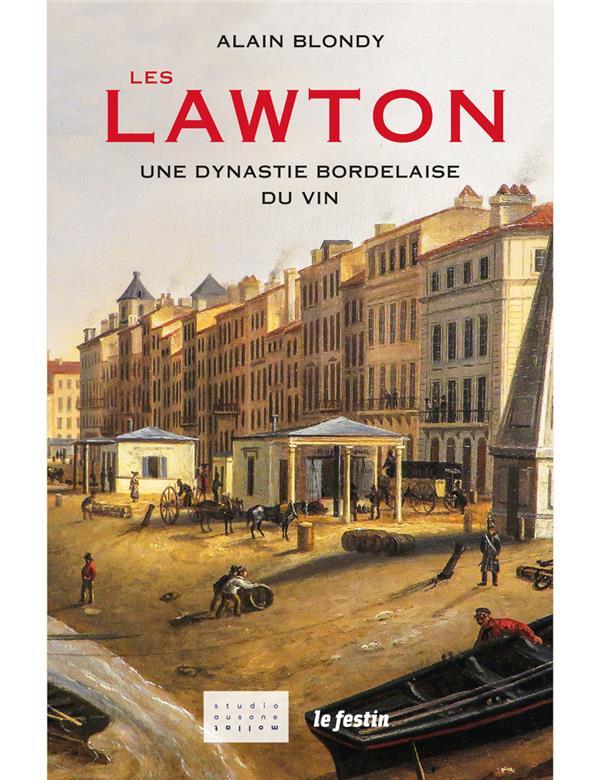 LES LAWTON  -  UNE DYNASTIE BORDELAISE DU VIN