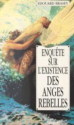 Vente EBooks : Enquête sur l'existence des anges rebelles  - Édouard Brasey