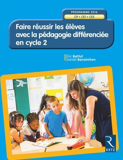 FAIRE REUSSIR LES ELEVES AVEC LA PEDAGOGIE DIFFERENCEE EN CYCLE 2  -  PROGRAMME 2016 BENSIMHON, DANIEL