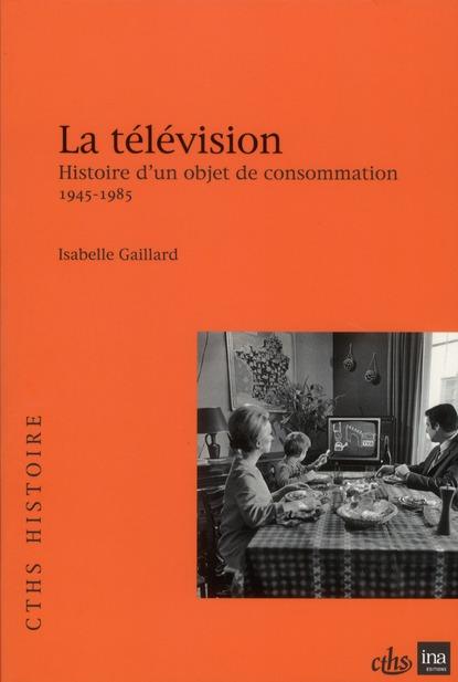 Television de la convoitise a la consommation1945 1985
