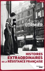 Vente Livre Numérique : Histoires extraordinaires de la Résistance française  - Dominique LORMIER