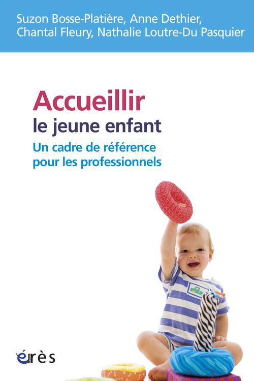 Accueillir le jeune enfant : un cadre de référence pour les professionnels