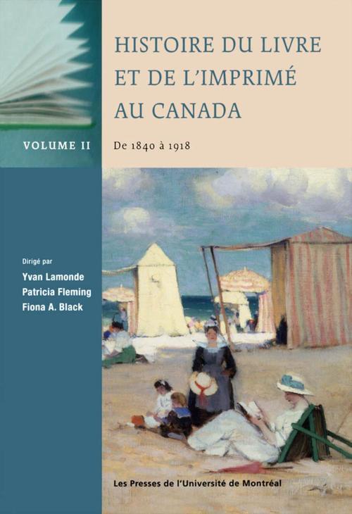 Histoire du livre et de l'imprimé au Canada t.2 ; de 1840 à 1918